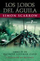 los lobos del aguila: libro iv de quinto licinio cato (3ª ed.)-simon scarrow-9788435018760