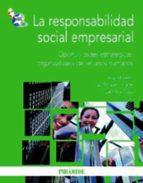 la responsabilidad social empresarial: oportunidades estrategicas , organizativas y de recursos humanos ana moreno 9788436823660