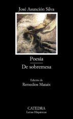 poesia; de sobremesa-jose asuncion silva-9788437623160