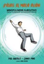 ¡pásate al modo avión! mindfulness ejecutivo para humanos ultraco nectados-jimmy pons-philippe gonzalez-9788441539860