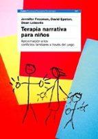 terapia narrativa para niños aproximacion a los conflictos famili ares a traves del juego jennifer freeman david epston 9788449310560