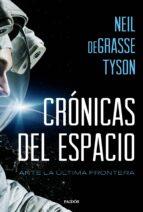 cronicas del espacio: ante la ultima frontera neil degrasse tyson 9788449332760