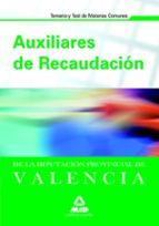 AUXILIARES DE RECAUDACION DE LA DIPUTACION PROVINCIAL DE VALENCIA . TEMARIO Y TEST DE MATERIAS COMUNES