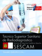TÉCNICO SUPERIOR SANITARIO DE RADIODIAGNÓSTICO. SERVICIO DE SALUD DE CASTILLA-LA MANCHA (SESCAM). TEMARIO ESPECÍFICO VOL. I