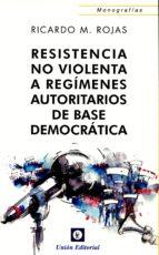 resistencia no violenta a regimenes autoritarios de base democratica-ricardo m. rojas-9788472096660