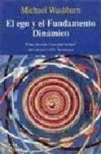 el ego y el fundamento dinamico: una teoria transpersonal del des arrollo humano-michael washburn-9788472453760