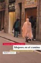 mujeres en el camino: el fenomeno de la migracion femenina en esp aña francisco checa y olmos 9788474267860