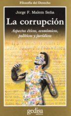 la corrupcion: aspectos eticos, economicos, politicos y juridicos jorge f. malem seña 9788474325560