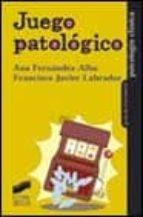 juego patologico-francisco javier labrador-ana fernandez-alba-9788477389460
