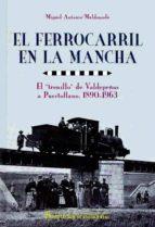 el ferrocarril en la mancha-miguel antonio maldonado-9788477892960