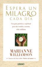 espera un milagro cada dia: una guia practica y espiritual para d ar sentido a nuestra vida cotidiana marianne williamson 9788479535360