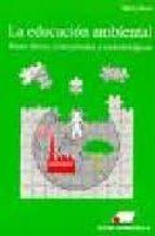 El libro de La educacion ambiental: bases eticas conceptuales y metodologicas (3ª ed.) autor MARIA NOVO DOC!