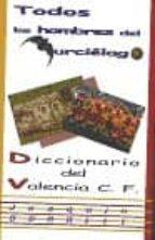 todos los hombres del murcielago, diccionario de valencia club de futbol-joaquin borrell-9788480181860