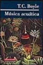 musica acuatica t. c. boyle 9788481092660