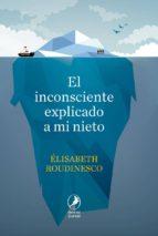 el inconsciente explicado a mi nieto-elisabeth roudinesco-9788481989960