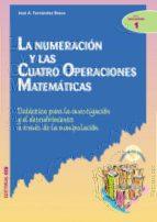 la numeracion y las cuatro operaciones matematicas: didactica par a la investigacion y el descubrimiento a traves de la manipulacion jose a. fernandez bravo 9788483164860