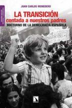 la transicion contada a nuestros padres: nocturno de la democraci a española (2ª ed revisada y aumentada) juan carlos monedero 9788483198360
