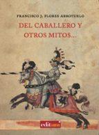 del caballero y otros mitos-francisco j. flores arroyuelo-9788483719060
