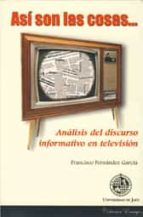 asi son las cosas: analisis del discurso informativo en televisio n francisco fernandez garcia 9788484391760