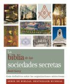 la biblia de las sociedades secretas: guia definitiva sobre las o rganizaciones misteriosas-joel levy-9788484453260