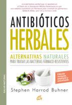 antibióticos herbales: alternativas naturales para tratar las bacterias farmaco resistentes stephen harrod buhner 9788484455660