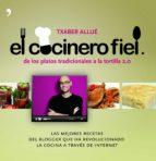 el cocinero fiel: de los platos tradicionales a la tortilla 2.0: las mejores recetas del blogger que ha revolucionado la cocina a traves de internet-txaber allue-9788484608660