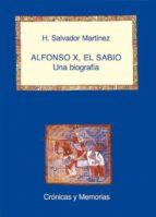 alfonso x, el sabio: una biografia h. salvador martinez 9788486547660