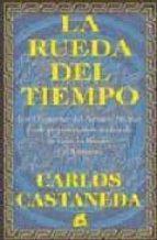la rueda del tiempo: los chamanes del antiguo mexico y sus pensam ientos acerca de la vida, la muerte y el universo-carlos castaneda-9788488242860