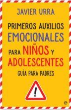 primeros auxilios emocionales para niños y adolescentes: guia para padres-javier urra-9788490608760