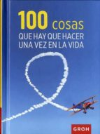 100 cosas que hay que hacer una vez en la vida-9788490680360