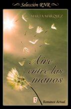 aire entre las manos (aire y viento 1) (ebook) marta marquez 9788490699560