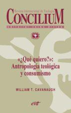 «¿qué quiero?»: antropología teológica y consumismo. concilium 357 (2014) (ebook) william t. cavanaugh 9788490730560