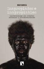 inapropiados e inapropiables: conversaciones con artistas africanos y afrodescendientes-mar garcia lopez-9788490974360