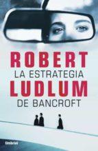la estrategia de bancroft-robert ludlum-9788492915460
