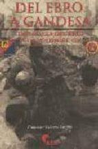 del ebro a gandesa: la batalla del ebro julio-noviembre 1938-francisco cabrera castillo-9788493228460