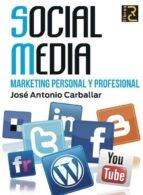 social media: marketing personal y profesional jose antonio carballar 9788493945060