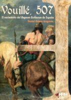 vouille, 507: el nacimiento del regnum gothorum de españa daniel gomez aragones 9788494476860