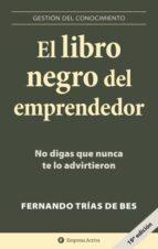 el libro negro del emprendedor: no digas que nunca te lo advirtie ron fernando trias de bes 9788496627260