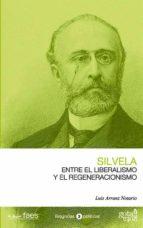 silvela. entre el liberalismo y el regeneracionismo luis arranz notario 9788496729360