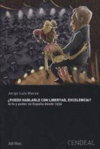 ¿puedo hablarle con libertad, excelencia?: arte y poder en españa desde 1950 jorge luis marzo 9788496898660