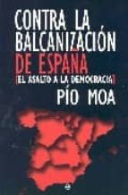 contra la balcanizacion de españa-pio moa-9788497345460