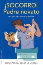 ¡socorro!: padre novato: una guia para padres primerizos lionel pailles 9788497546560