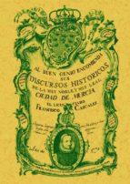 discursos historicos de la muy noble y muy leal ciudad de murcia (facsimil)-francisco cascales-9788497613460
