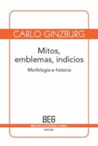 mitos, emblemas, indicios: morfologia e historia-carlo ginzburg-9788497845960