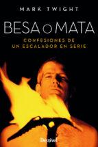 besa o mata: confesiones de un escalador en serie (2ª ed.)-mark twight-9788498293760