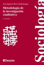 metodologia de la investigacion cualitativa-jose ignacio ruiz olabuenaga-9788498303360