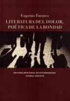 literatura del dolor, poetica de la bondad eugenio fuentes 9788498523560