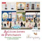 aplicaciones de patchwork: escenas, historias y personajes-yukari takahara-9788498745160