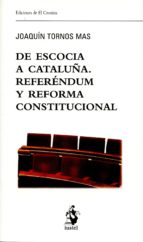 de escocia a cataluña. referéndum y reforma constitucional joaquin tornos mas 9788498902860
