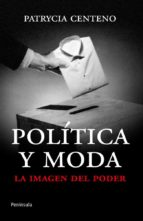 politica y moda: la imagen del poder patrycia centeno 9788499421360